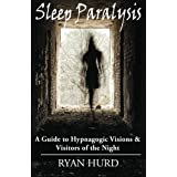 Sleep Paralysis: A Guide to Hypnagogic Visions and Visitors of the Night