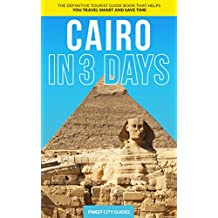 Cairo in 3 Days: The Definitive Tourist Guide Book That Helps You Travel Smart and Save Time (Egypt Travel Guide)