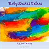 Baby Learns Colors, J. M. Talosig, 149928425X