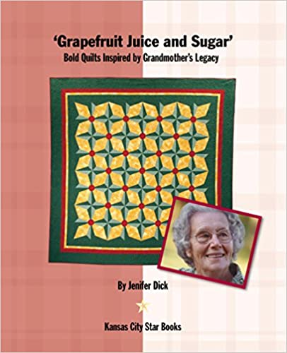 Grapefruit Juice and Sugar: Bold Quilts Inspired by Grandmother's Legacy