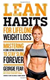 img - for Lean Habits For Lifelong Weight Loss: Mastering 4 Core Eating Behaviors to Stay Slim Forever book / textbook / text book