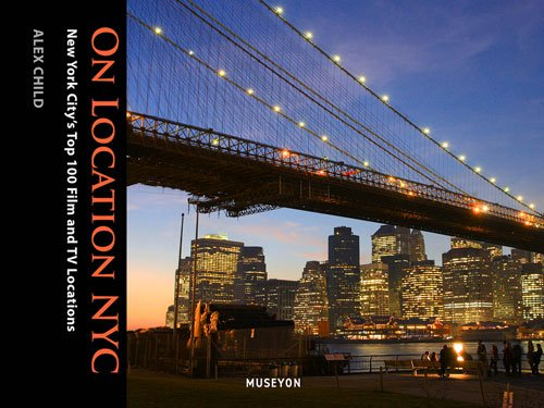 Read Online On Location NYC: New York City's Top 100 Film and TV Locations pdf epub