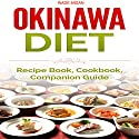 Okinawa Diet: Recipe Book, Cookbook, Companion Guide Audiobook by Wade Migan Narrated by Kelly Rhodes