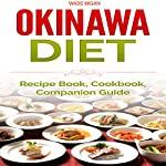 Okinawa Diet: Recipe Book, Cookbook, Companion Guide | Wade Migan