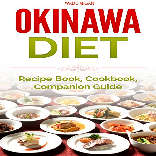 Okinawa Diet: Recipe Book, Cookbook, Companion Guide by Wade Migan