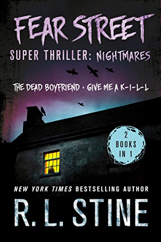 Fear Street Super Thriller: Nightmares: (2 Books in 1: The Dead Boyfriend; Give me a K-I-L-L) Super Street Series
