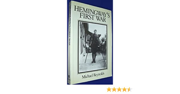 Hemingways first war the making of a farewell to arms the making hemingways first war the making of a farewell to arms the making of a farewell to arms michael s reynolds 9780631158264 amazon books fandeluxe Images