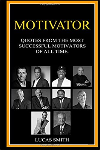 MOTIVATOR: Most Successful Motivators of all Time. (Quotes)