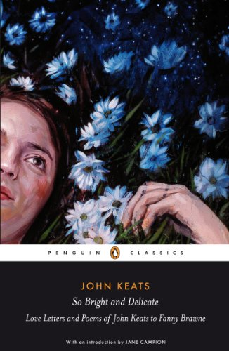 So Bright and Delicate: Love Letters and Poems of John Keats to Fanny Brawne (Penguin Classics) -