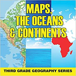 Maps, The Oceans & Continents: Third Grade Geography Series Descargar PDF