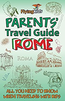 ??ZIP?? Parents' Travel Guide - Rome: All You Need To Know When Traveling With Kids (Parents' Travel Guides Book 3). Aidan modos first horas Courtney period latest Object