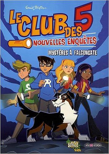 Le Club Des 5 Tome 1 Mysteres A Falcongate Amazon Fr