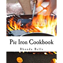 Pie Iron Cookbook: 60 #Delish Pie Iron Recipes for Cooking in the Great Outdoors
