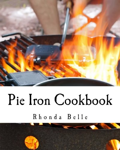 Pie Iron Cookbook: 60 #Delish Pie Iron Recipes for Cooking in the Great Outdoors (60 Super Recipes) (Volume 20) (Cooking Recipes Iron)