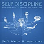 Self Discipline: The Blueprint to Master Self Discipline |  Self Help Blueprints