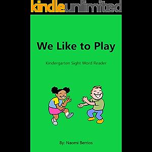 We Like to Play: Kindergarten Sight Word Reader (Sight Word Readers)