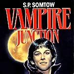 Vampire Junction: Timmy Valentine, Book 1   S. P. Somtow