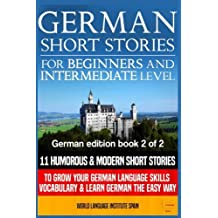 German Short Stories for Beginners & Intermediate Level: 11 Humorous Short Stories to Grow Your German Language...