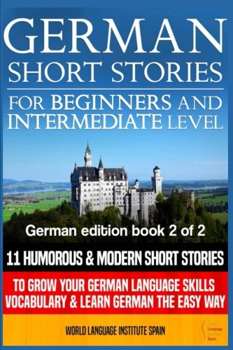 German Short Stories for Beginners & Intermediate Level: 11 Humorous Short Stories to Grow Your German Language Skills, Vocabulary & Learn German the Easy Way