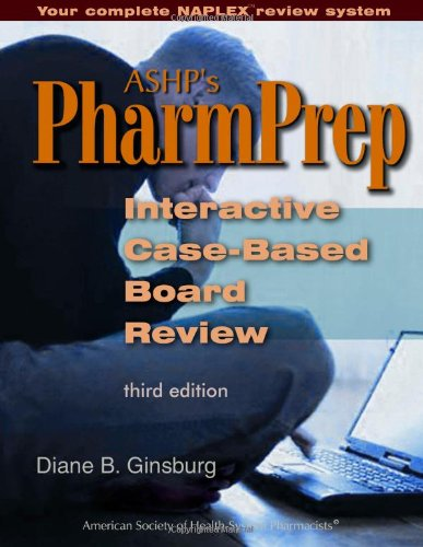 ASHP's PharmPrep Interactive Case-Based Board Review, 3rd Edition (Ginsburg, ASHP'S PharmPrep)