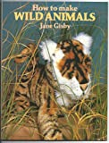 How to Make Wild Animals, Jane Gisby, 0855326298