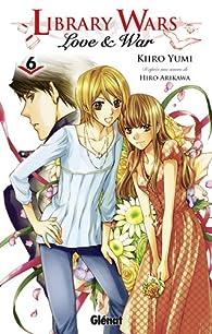Library wars - Love & War, tome 6 par Hiro Arikawa