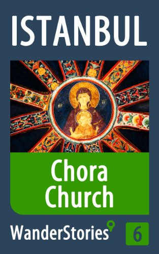 Chora Church in Istanbul - a travel guide and tour as with the best local guide (Istanbul Travel Stories Book 6)