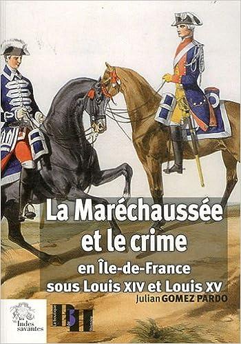 Livre La Maréchaussée et le crime en Ile-de-France sous Louis XIV et Louis XV pdf