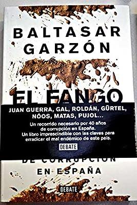 El fango:Cuarenta años de corrupción en España: Amazon.es: Baltasar Garzón, Novela: Libros