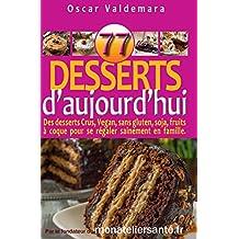 77 Desserts d'Aujourd'hui Des desserts Crus, Vegan, sans sucre ajouté, gluten, soja, fruits à coque ou ingrédient nocif.: Régalez-vous sainement en protégeant ... (Mon Atelier Santé t. 7) (French Edition)