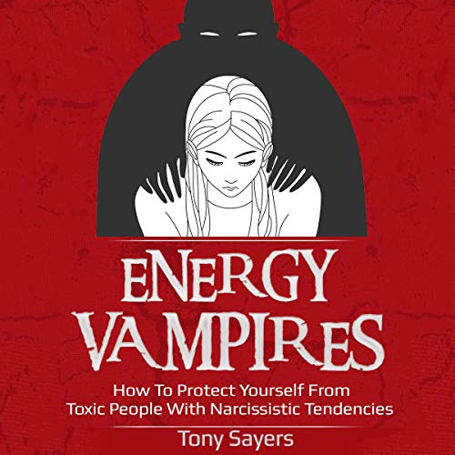 Pdf Self-Help Energy Vampires: How to Protect Yourself from Toxic People with Narcissistic Tendencies