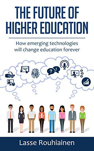 The Future Of Higher Education: How Emerging Technologies Will Change Education Forever