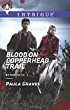 Blood on Copperhead Trail (Harlequin Intrigue\Bitterwood P.D.)