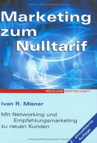 Marketing zum Nulltarif. Mit Networking und Empfehlungsmarketing zu neuen Kunden