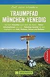 Wanderführer Traumpfad: Zeit zum Wandern von München bis Venedig. Die schönsten Touren in den Alpen: Fernwanderwege von Wolfratshausen über Bad Tölz, ... zum Herausnehmen und GPS-Daten zum Download