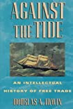 img - for Against the Tide: An Intellectual History of Free Trade book / textbook / text book