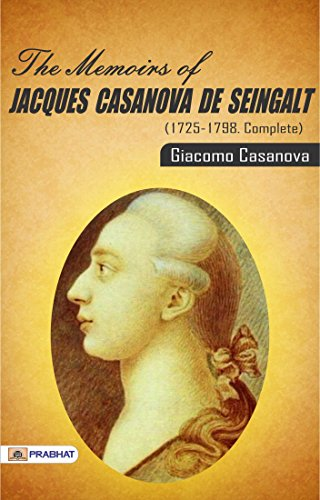 The Memoirs of Jacques Casanova de Seingalt, 1725-1798. Complete (The Complete Memoirs Of Jacques Casanova De Seingalt)