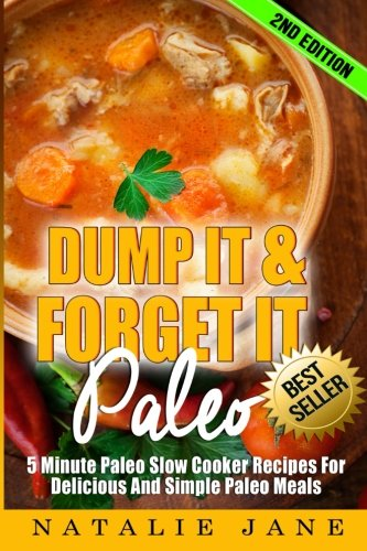 Dump It & Forget It Paleo: 5 Minute Paleo Slow Cooker Recipes For Delicious And Simple Paleo Meals (Best Paleo Meal Delivery)
