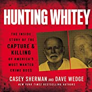 Hunting Whitey: The Inside Story of the Capture & Killing of America's Most Wanted Cr