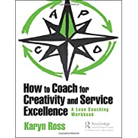 How to Coach for Creativity and Service Excellence: A Lean Coaching Workbook