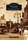 Toledo: The 20th Century (OH) (Images of America)