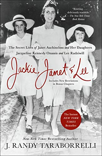 (Jackie, Janet & Lee: The Secret Lives of Janet Auchincloss and Her Daughters Jacqueline Kennedy Onassis and Lee Radziwill)