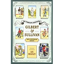 The Complete Annotated Gilbert and Sullivan: 20th Anniversary Edition