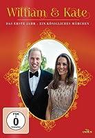 William & Kate - Das erste Jahr - Ein k�nigliches M�rchen
