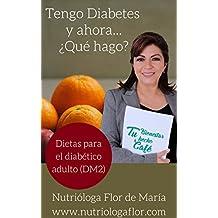 Tengo Diabetes y ahora... ¿Qué hago?: Dietas para diabéticos adultos (DM2) (Spanish Edition)