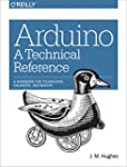 Arduino: A Technical Reference: A Han...