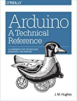 Arduino: A Technical Reference: A Handbook for Technicians, Engineers, and Makers Front Cover