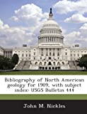 Bibliography of North American Geology for 1909, with Subject Index, John M. Nickles, 1288976364