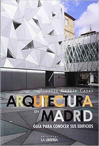 Arquitectura En Madrid Guia Para Conocer Sus Edificios