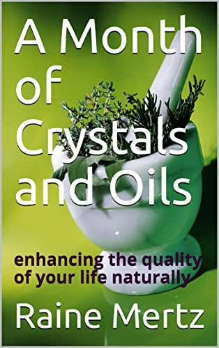 A Month of Crystals and Oils: enhancing the quality of your life naturally